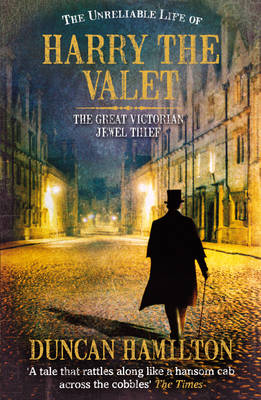 The Unreliable Life of Harry the Valet: The Great Victorian Jewel Thief (Paperback)