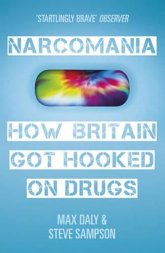 Narcomania: How Britain Got Hooked On Drugs (Paperback)