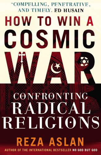 How to Win a Cosmic War: Confronting Radical Religion (Paperback)