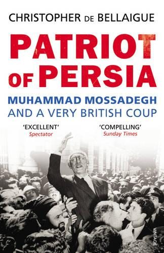 Patriot of Persia: Muhammad Mossadegh and a Very British Coup (Paperback)