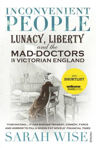 Inconvenient People: Lunacy, Liberty and the Mad-Doctors in Victorian England (Paperback)