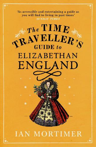 The Time Traveller's Guide to Elizabethan England (Paperback)