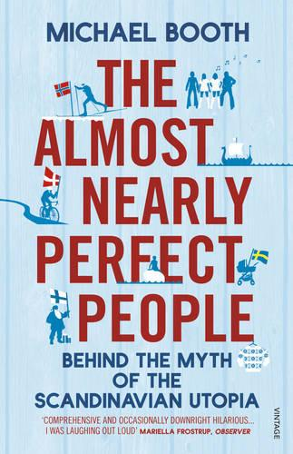 The Almost Nearly Perfect People: Behind the Myth of the Scandinavian Utopia (Paperback)