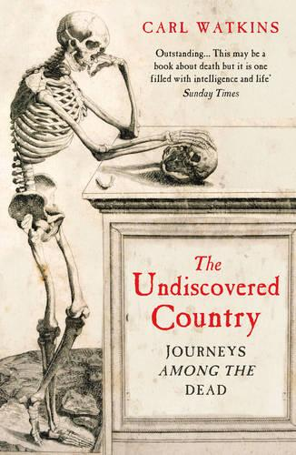 The Undiscovered Country: Journeys Among the Dead (Paperback)