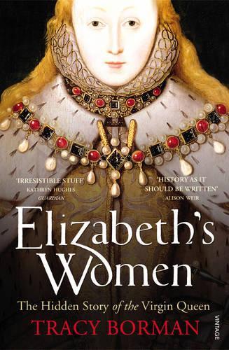 Elizabeth's Women: The Hidden Story of the Virgin Queen (Paperback)