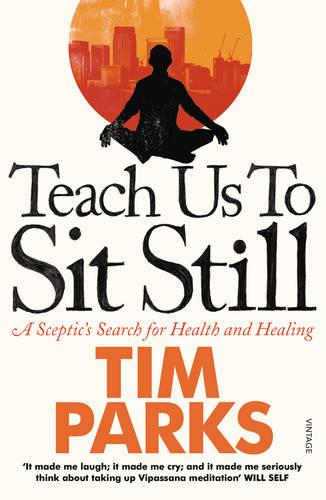 Teach Us to Sit Still: A Sceptic's Search for Health and Healing (Paperback)