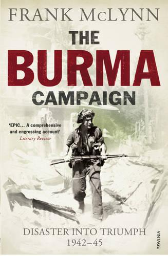 The Burma Campaign: Disaster into Triumph 1942-45 (Paperback)