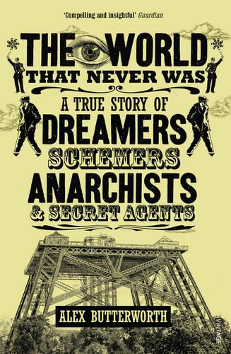 The World That Never Was: A True Story of Dreamers, Schemers, Anarchists and Secret Agents (Paperback)