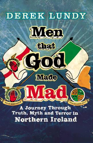 Men That God Made Mad: A Journey through Truth, Myth and Terror in Northern Ireland (Paperback)