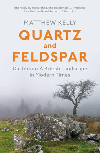 Quartz and Feldspar: Dartmoor - A British Landscape in Modern Times (Paperback)