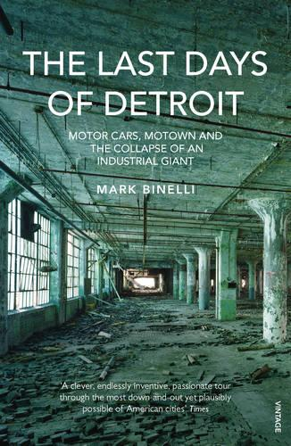 The Last Days of Detroit: Motor Cars, Motown and the Collapse of an Industrial Giant (Paperback)