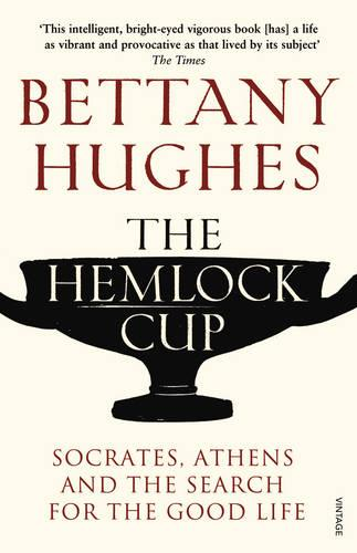 The Hemlock Cup: Socrates, Athens and the Search for the Good Life (Paperback)