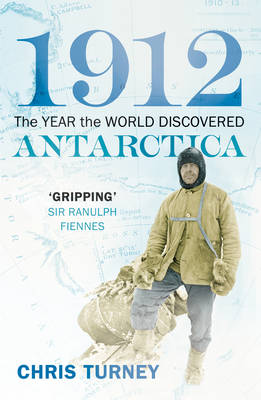 1912: The Year the World Discovered Antarctica (Paperback)