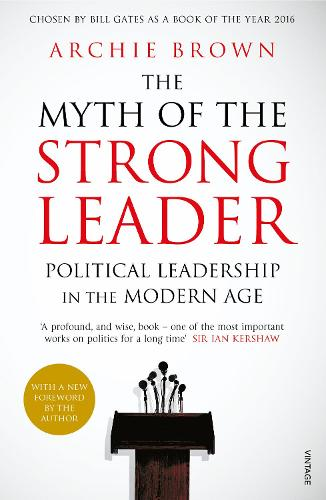 The Myth of the Strong Leader: Political Leadership in the Modern Age (Paperback)