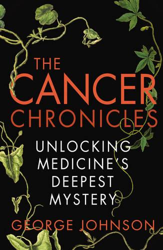 The Cancer Chronicles: Unlocking Medicine's Deepest Mystery (Paperback)