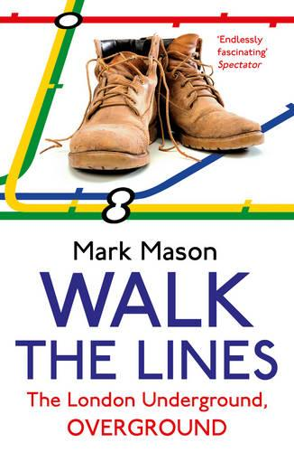 Walk the Lines: The London Underground, Overground (Paperback)