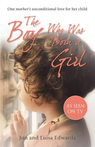 The Boy Who Was Born a Girl: One Mother's Unconditional Love for Her Child (Paperback)