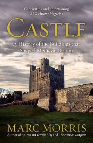 Castle: A History of the Buildings that Shaped Medieval Britain (Paperback)