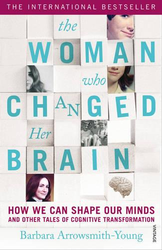 The Woman who Changed Her Brain: How We Can Shape our Minds and Other Tales of Cognitive Transformation (Paperback)