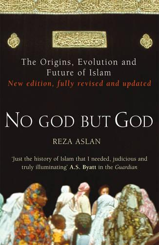 No God But God: The Origins, Evolution and Future of Islam (Paperback)