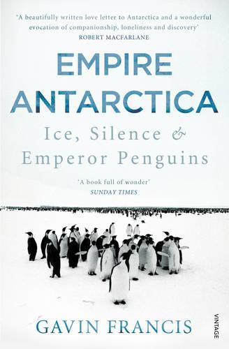Empire Antarctica: Ice, Silence & Emperor Penguins (Paperback)