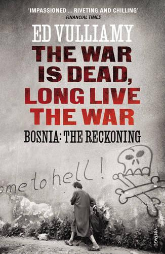 The War is Dead, Long Live the War: Bosnia: the Reckoning (Paperback)