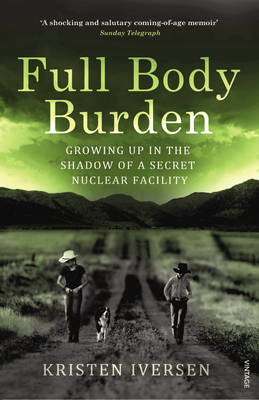 Full Body Burden: Growing Up in the Shadow of a Secret Nuclear Facility (Paperback)