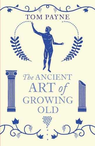 The Ancient Art of Growing Old (Paperback)