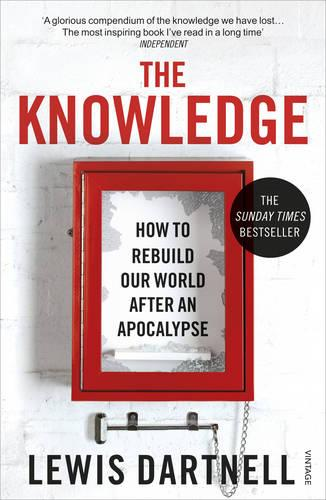 The Knowledge: How To Rebuild Our World After An Apocalypse (Paperback)