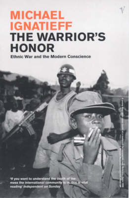 The Warrior's Honour: Ethnic War and the Modern Consciousness (Paperback)