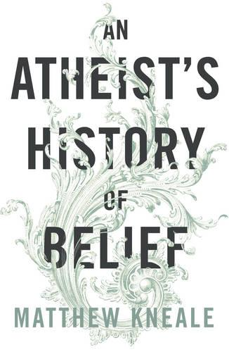 An Atheist's History of Belief: Understanding Our Most Extraordinary Invention (Paperback)