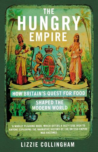 The Hungry Empire: How Britain's Quest for Food Shaped the Modern World (Paperback)