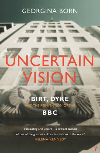 Uncertain Vision: Birt, Dyke and the Reinvention of the BBC (Paperback)