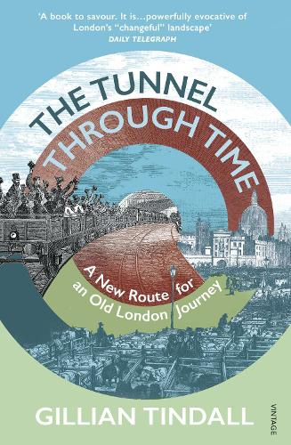 The Tunnel Through Time: A New Route for an Old London Journey (Paperback)