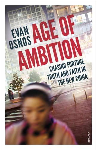 Age of Ambition: Chasing Fortune, Truth and Faith in the New China (Paperback)