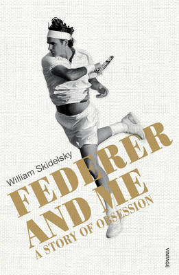 Federer and Me: A Story of Obsession (Paperback)
