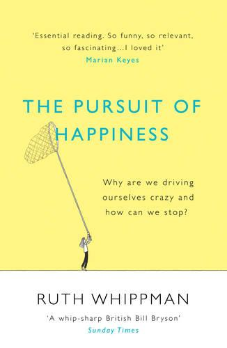 The Pursuit of Happiness: Why are we driving ourselves crazy and how can we stop? (Paperback)