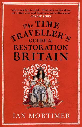 Cover The Time Traveller's Guide to Restoration Britain: Life in the Age of Samuel Pepys, Isaac Newton and The Great Fire of London