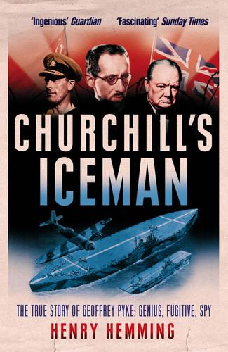 Churchill's Iceman: The True Story of Geoffrey Pyke: Genius, Fugitive, Spy (Paperback)