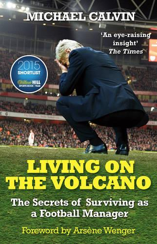 Living on the Volcano: The Secrets of Surviving as a Football Manager (Paperback)