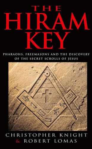The Hiram Key: Pharoahs,Freemasons and the Discovery of the Secret Scrolls of Christ (Paperback)