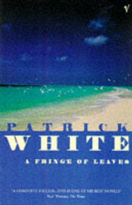 patrick whites a fringe of leaves essay A fringe of leaves (1993) author patrick white a fringe of leaves (1993) about book: in the experiences that follow, she discovers human savagery and her own sensuality it has some basis in the true story of eliza fraser, who was shipwrecked off queensland in 1836.