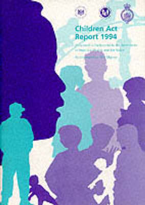 The Children Act Report 1994 1994: A Report by the Secretaries of State for Health and for Wales on the Children Act 1989 in Pursuance of Their Duties Under Section 83(6) of the Act, Presented to Parliament by Command of Her Majesty - Command Paper No. 2878 (Paperback)