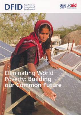 Eliminating World Poverty: Building Our Common Future - Cm. 7656 (Paperback)