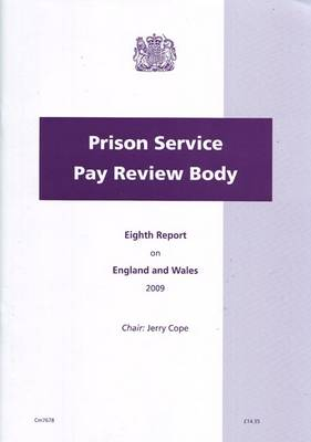 Prison Service Pay Review Body: Eighth Report on England and Wales (2009) - Cm. 7678 (Paperback)
