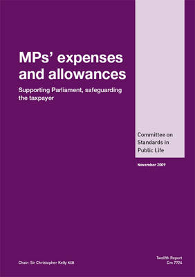 MPs' Expenses and Allowances: Supporting Parliament, Safeguarding the Taxpayer, Report, Twelfth Report of the Committee on Standards in Public Life - Cm. 7724