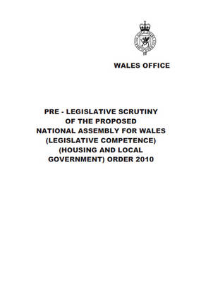 Pre-legislative Scrutiny of the Proposed National Assembly for Wales (Legislative Competence) (Housing and Local Government) Order 2010 - Cm. 7765 (Paperback)