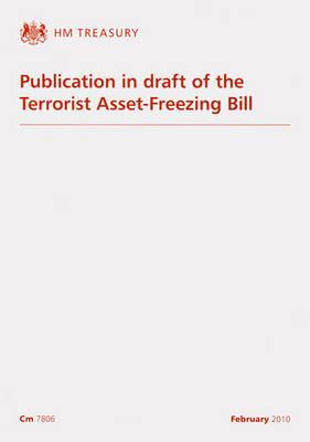 Publication in Draft of the Terrorist Asset-Freezing Bill - Cm. 7806 (Paperback)