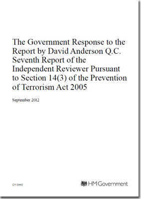 The Government response to the report by David Anderson Q.C. seventh report of the Independent Reviewer pursuant to section 14(3) of the Prevention of Terrorism Act 2005 - Cm. 8443 (Paperback)