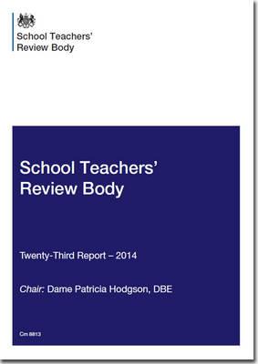 School Teachers' Review Body twenty-third report - 2014 - Cm. 8813 (Paperback)